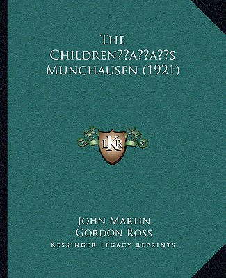 The Childrenacentsa -A Centss Munchausen (1921) - Martin, John, and Ross, Gordon (Illustrator)