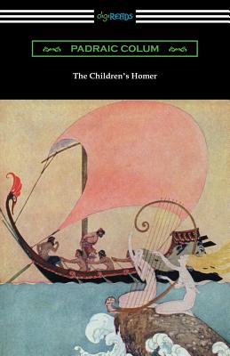 The Children's Homer: (Illustrated by Willy Pogany) - Colum, Padraic