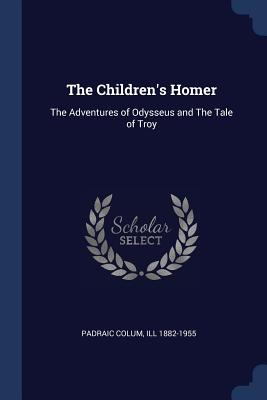 The Children's Homer: The Adventures of Odysseus and the Tale of Troy - Colum, Padraic, and 1882-1955, Ill