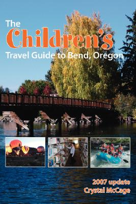 The Children's Travel Guide to Bend, Oregon - McCage, Crystal