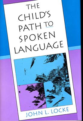 The Child's Path to Spoken Language - Locke, John L