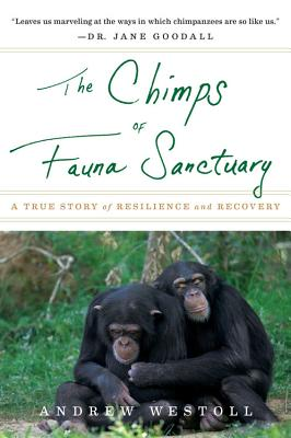 The Chimps of Fauna Sanctuary: A True Story of Resilience and Recovery - Westoll, Andrew