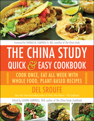 The China Study Quick & Easy Cookbook: Cook Once, Eat All Week with Whole Food, Plant-Based Recipes - Sroufe, Del, and Campbell, Leanne (Editor), and Campbell II, Thomas M, M D (Foreword by)