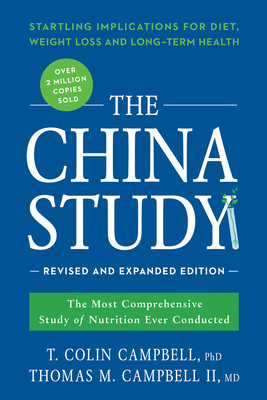 The China Study: The Most Comprehensive Study of Nutrition Ever Conducted and the Startling Implications for Diet, Weight Loss, and Long-Term Health - Campbell, T Colin