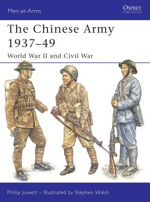 The Chinese Army 1937-49: World War II and Civil War - Jowett, Philip