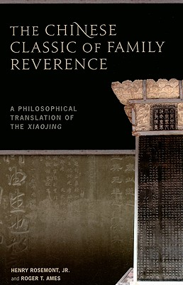 The Chinese Classic of Family Reverence: A Philosophical Translation of the Xiaojing - Rosemont, Henry, Jr., and Ames, Roger T