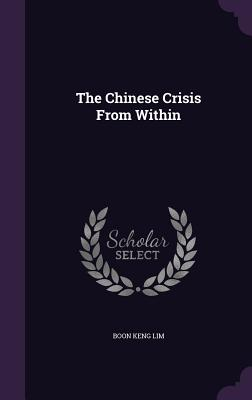 The Chinese Crisis from Within - Lim, Boon Keng