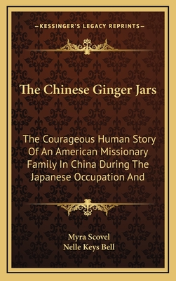 The Chinese Ginger Jars: The Courageous Human Story of an American Missionary Family in China During the Japanese Occupation and - Scovel, Myra
