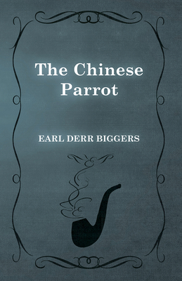 The Chinese Parrot - Biggers, Earl Derr