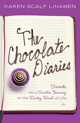 The Chocolate Diaries: Secrets for a Sweeter Journey on the Rocky Road of Life - Linamen, Karen Scalf