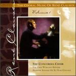 The Choral Music Of Ren� Clausen, Volume I