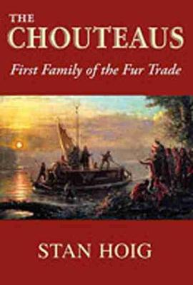 The Chouteaus: First Family of the Fur Trade - Hoig, Stan