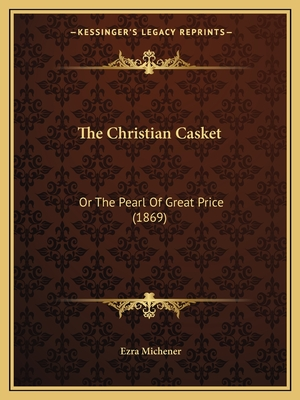 The Christian Casket: Or the Pearl of Great Price (1869) - Michener, Ezra