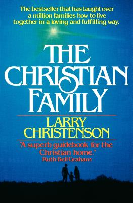 The Christian Family - Christenson, Larry, and Wilkerson, David (Foreword by)