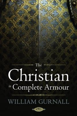 The Christian in Complete Armour - Gurnall, William