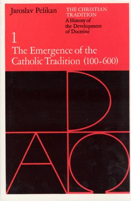 The Christian Tradition: A History of the Development of Doctrine, Volume 1: The Emergence of the Catholic Tradition (100-600) - Pelikan, Jaroslav, Professor