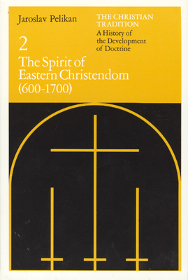 The Christian Tradition: A History of the Development of Doctrine, Volume 2: The Spirit of Eastern Christendom (600-1700) - Pelikan, Jaroslav, Professor