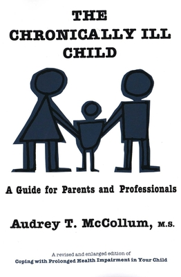 The Chronically Ill Child: A Guide for Parents and Professionals - McCollum, Audrey T