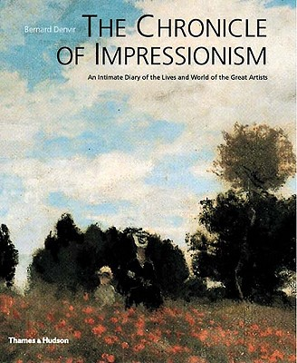 The Chronicle of Impressionism: An Intimate Diary of the Lives and World of the Great Artists - Denvir, Bernard