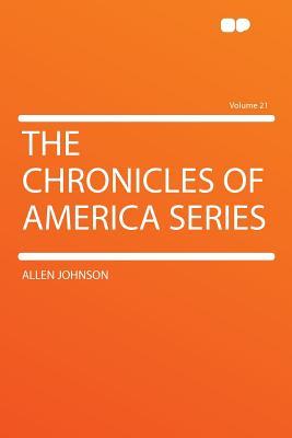 The Chronicles of America Series (Volume 21) - Johnson, Allen