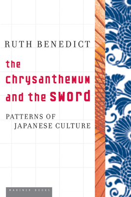 The Chrysanthemum and the Sword: Patterns of Japanese Culture - Benedict, Ruth, and Vogel, Ezra (Foreword by)