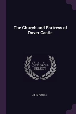 The Church and Fortress of Dover Castle - Puckle, John
