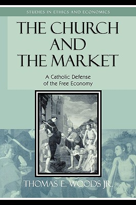 The Church and the Market: A Catholic Defense of the Free Economy - Woods, Thomas E