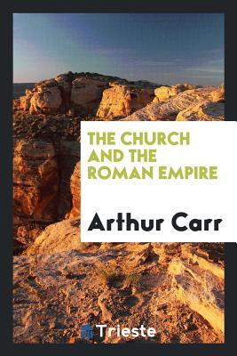 The Church and the Roman Empire - Carr, Arthur
