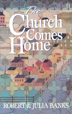 The Church Comes Home: Building Community and Mission Through Home Churches - Banks, Robert, and Banks, Julia