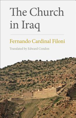 The Church in Iraq - Filoni, Cardinal Fernando, and Condon, Edward (Translated by)