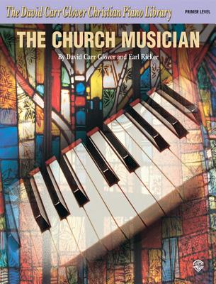 The Church Musician: Primer - Glover, David Carr, and Ricker, Earl