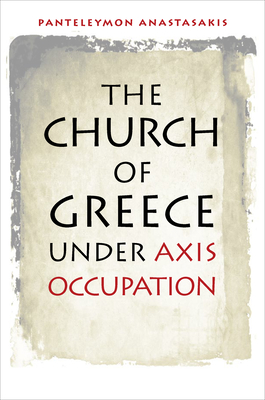 The Church of Greece Under Axis Occupation - Anastasakis, Panteleymon