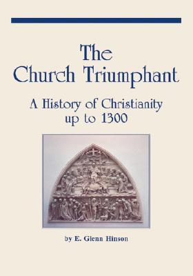 The Church Triumphant - Hinson, E Glenn, and Hinson, Glenn E