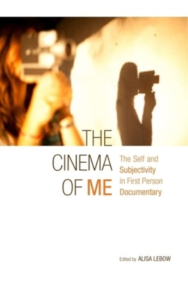 The Cinema of Me: The Self and Subjectivity in First Person Documentary - LeBow, Alisa (Editor)