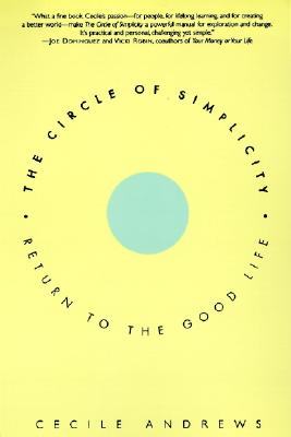 The Circle of Simplicity: Return to the Good Life - Andrews, Cecile