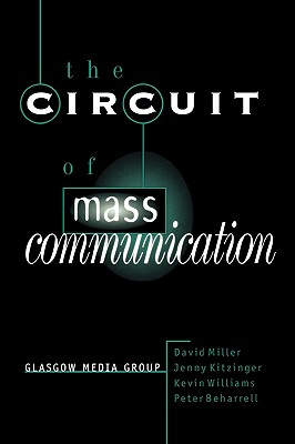 The Circuit of Mass Communication: Media Strategies, Representation and Audience Reception in the AIDS Crisis - Miller, David, and Kitzinger, Jenny, and Beharrell, Peter