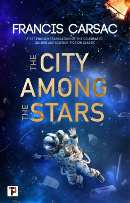 The City Among the Stars - Carsac, Francis, and Sullivan, Judith (Translated by), and Schiff, M. (Translated by)