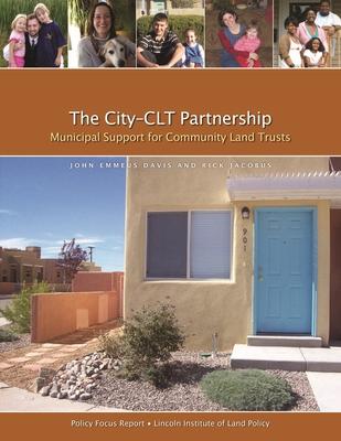 The City-Clt Partnership: Municipal Support for Community Land Trusts - Davis, John Emmeus, Dr., and Jacobus, Rick