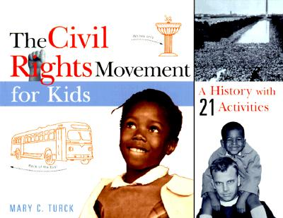 The Civil Rights Movement for Kids: A History with 21 Activities - Turck, Mary C