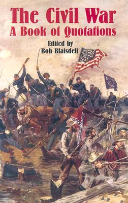 The Civil War: A Book of Quotations - Blaisdell, Bob (Editor)