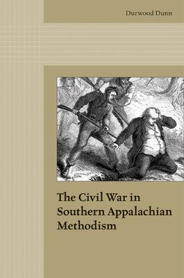 The Civil War in Southern Appalachian Methodism - Dunn, Durwood
