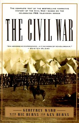 The Civil War: The Complete Text of the Bestselling Narrative History of the Civil War--Based on the Celebrated PBS Television Series - Ward, Geoffrey C, and Burns, Kenneth, and Burns, Richard