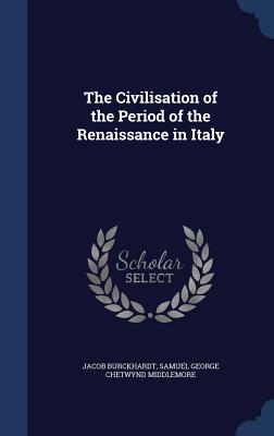 The Civilisation of the Period of the Renaissance in Italy - Burckhardt, Jacob, and Middlemore, Samuel George Chetwynd