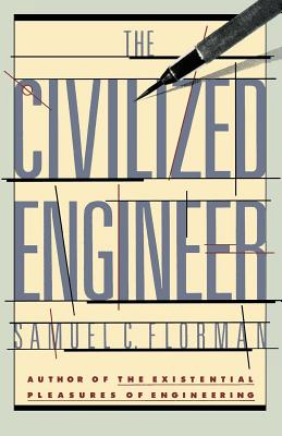 The Civilized Engineer - Florman, Samuel C