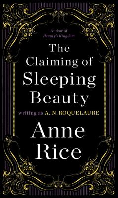 The Claiming of Sleeping Beauty - Roquelaure, A N, and Rice, Anne, Professor
