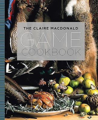 The Claire MacDonald Game Cookbook - MacDonald, Claire