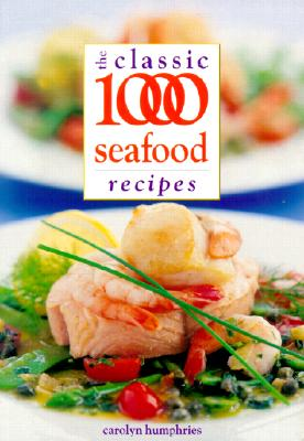 The Classic 1000 Seafood Recipes - Humphries, Carolyn