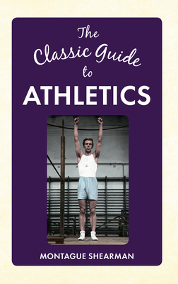 The Classic Guide to Athletics - Shearman, Montague