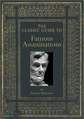 The Classic Guide to Famous Assassinations - Herman, Sarah