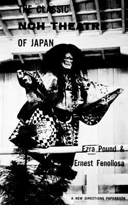 The Classic Noh Theatre of Japan - Pound, Ezra
